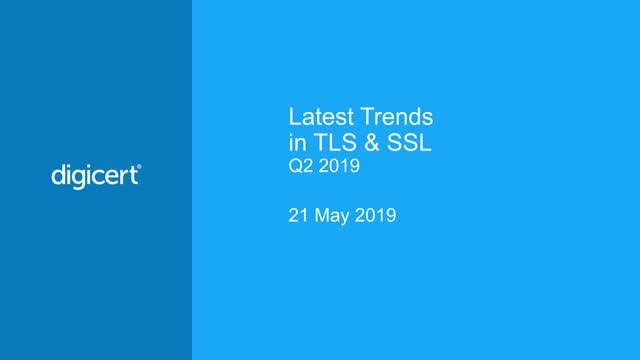Latest Trends in TLS & SSL, Q2-2019