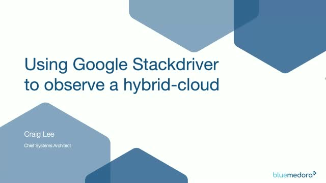 Using Stackdriver to Observe a Hybrid-Cloud Enterprise