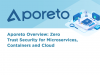 Aporeto Overview: Zero Trust Security for Microservices, Containers and Cloud