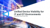 Unified Device Visibility for IT and OT Environments