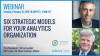 Six Strategic Models for Your Analytics Organization