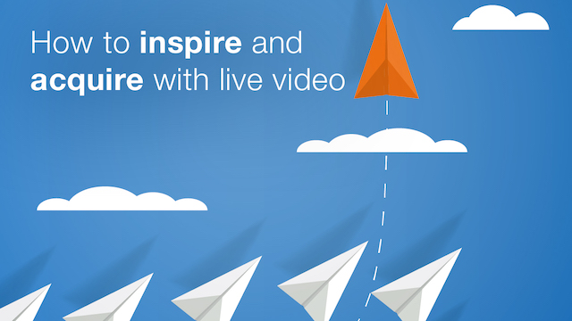 How to Inspire and Acquire with Live Video