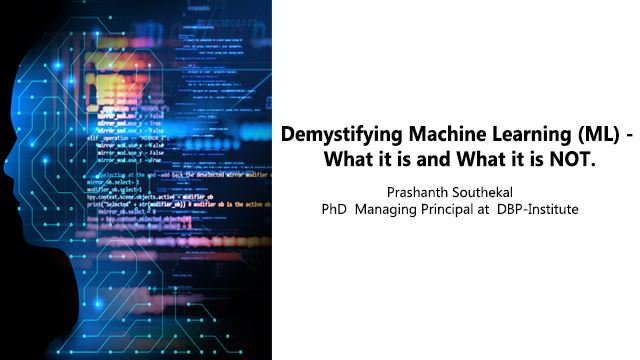 Demystifying Machine Learning (ML) - What it is and What it is NOT.