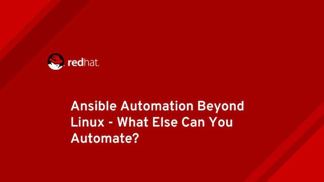Ansible Automation Beyond Linux - What Else Can You Automate?