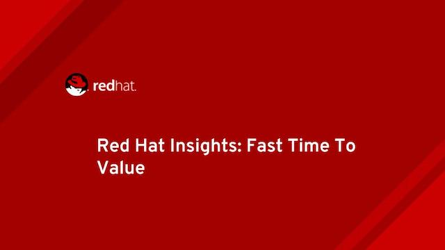 Red Hat Insights: Fast Time To Value