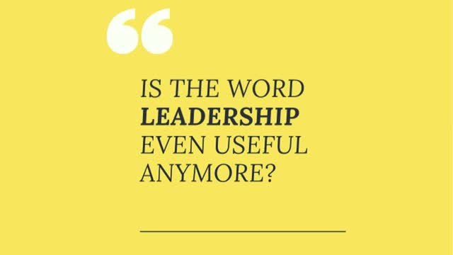 "Is the Word ""Leadership"" Even Useful Anymore?"