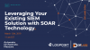 Leveraging Your Existing SIEM Solution with SOAR Technology