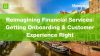Reimagining Financial Services: Getting Onboarding and Customer Experience Right