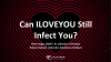 Can ILOVEYOU Still Infect You?