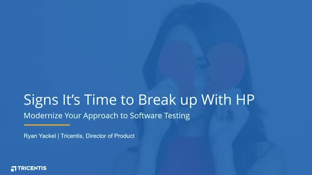 Signs It's Time to Break up With HP and Modernize Your Software Testing
