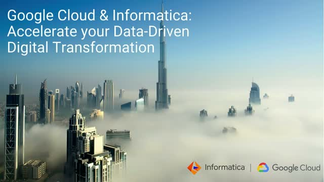 Google Cloud & Informatica: Accelerate your Data-Driven Digital Transformation