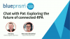 Chat with Pat: Exploring the future of connected-RPA & Award Finalists