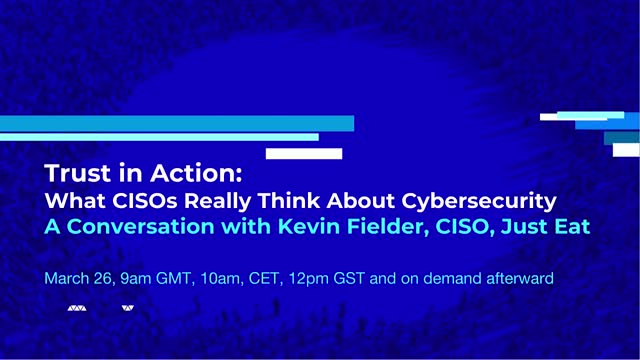 Trust in Action: A Discussion with Kevin Fielder, CISO, Just Eat