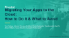Migrating Your Apps to the Cloud: How to do it and What to Avoid