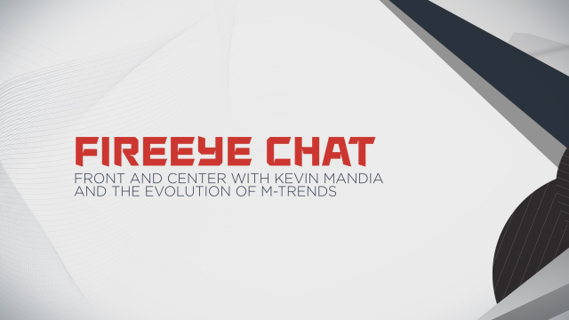 FireEye Chat - Front and Center with Kevin Mandia and the Evolution of M-Trends