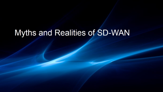 The Myths and Realities of SD-WAN
