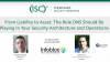From Liability to Asset: The Role of DNS in Your Security Architecture and Ops