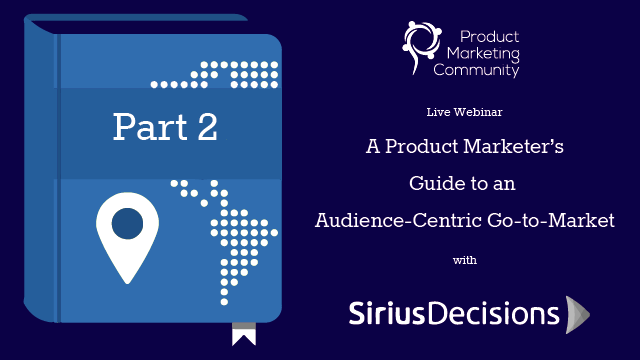 Part 2: A Product Marketer's Guide to an Audience-Centric Go-to-Market