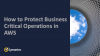 How to Protect Business Critical Operations in AWS
