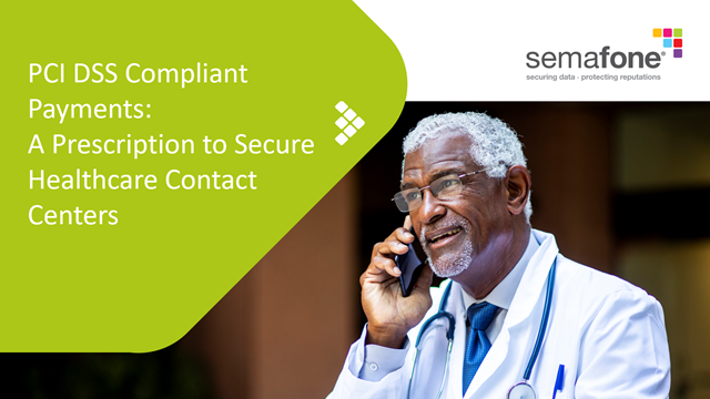 PCI DSS Compliant Payments: A Prescription to Secure Healthcare Contact Centers