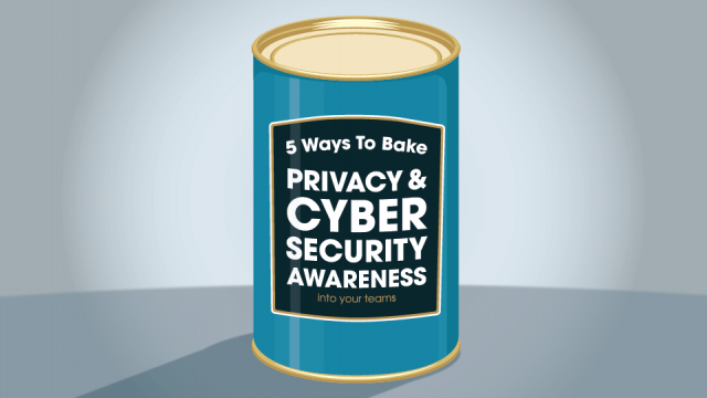 5 Ways to Bake Privacy & Cyber Security Awareness into your Teams