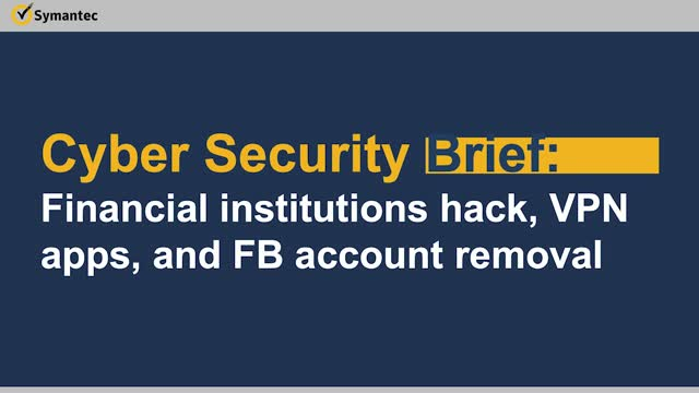 Cyber Security Brief: Financial institutions hack, VPN apps, and FB account remo