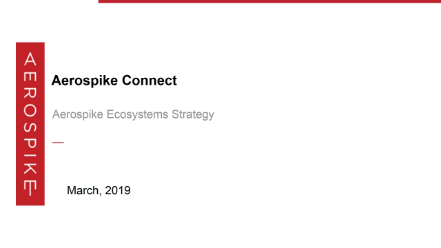 Customer Briefing: Aerospike Connect for Kafka and Aerospike Connect for Spark