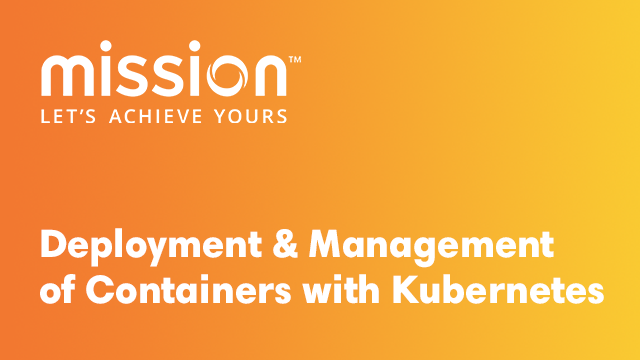 Clarifying Deployment and Management of Containers with Kubernetes