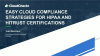 Easy Cloud Compliance Strategies for HIPAA and HITRUST Certifications
