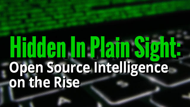 Hidden In Plain Sight: Open Source Intelligence on the Rise