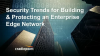Security Trends for Building & Protecting an Enterprise Network