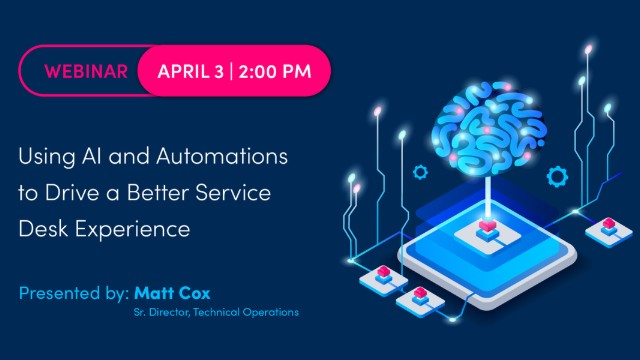 Using AI and Automations to Drive a Better Service Desk Experience