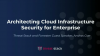 Architecting Cloud Infrastructure Security for Enterprise