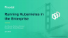 How to Configure Kubernetes for Enterprise Workloads