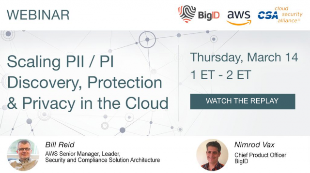Scaling PII/PI Discovery, Protection & Privacy in the Cloud - BigID, AWS, & CSA