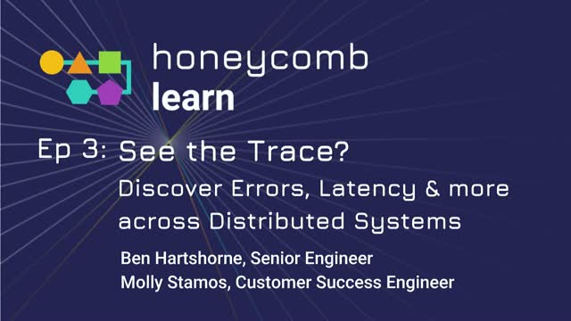 Ep. 3 See The Trace? Discover Errors, Latency & More across Distributed Systems