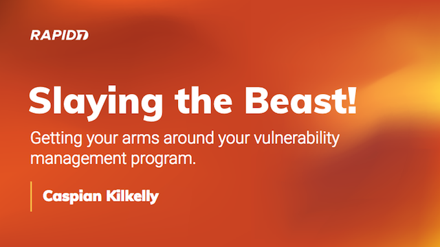Slaying the Beast! Getting your arms around your vuln management program.