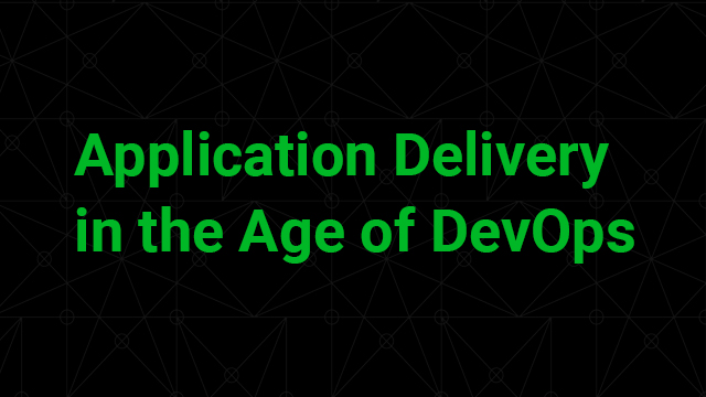 Application Delivery in the Age of DevOps