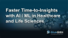 Faster Time-to-Insights with AI and Machine Learning in Healthcare