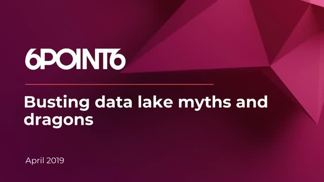 Busting Data Lake Myths and Dragons