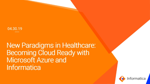New Paradigms in Healthcare: Cloud Ready with MSFT Azure and Informatica