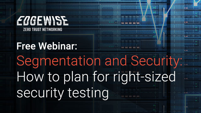 Segmentation and Security: How to plan for right-sized security testing