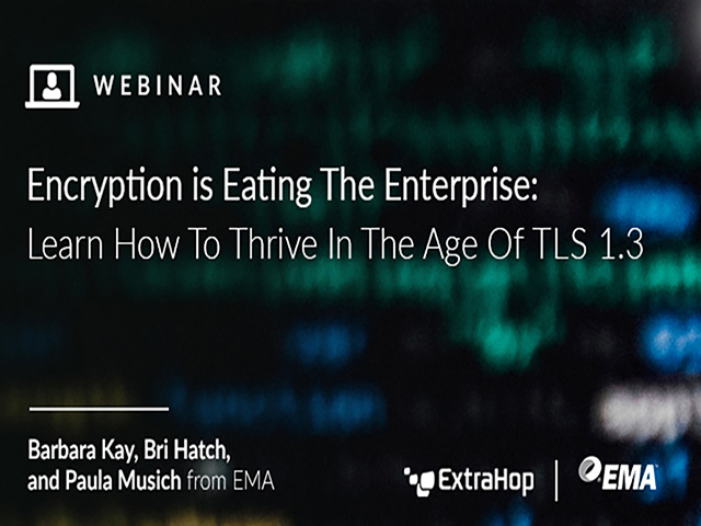 Encryption is Eating The Enterprise: Learn How To Thrive In The Age Of TLS 1.3