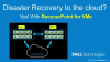 Disaster Recovery to the cloud? Why, how, what is the cost?
