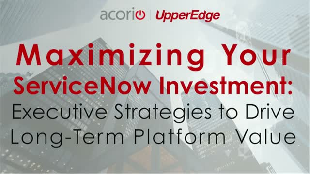 Maximizing Your ServiceNow Investment: Strategies to Drive Platform Value