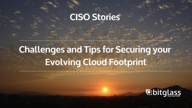 CISO Stories: Challenges and Tips for Securing your Evolving Cloud Footprint
