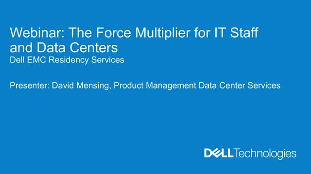 Dell EMC Residency Services: The Force Multiplier for IT Staff and Data Centers