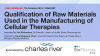 Qualification of Raw Materials Used in the Manufacturing of Cellular Therapies