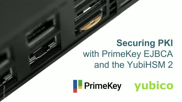 Securing PKI with PrimeKey EJBCA and the YubiHSM 2 by Yubico