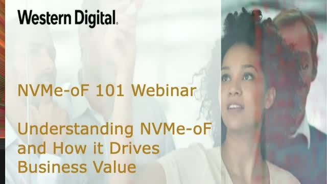 NVMe-oF 101 - Understanding NVMe-oF and How it Drives Business Value